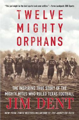 Twelve Mighty Orphans By Dent, Jim