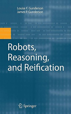 Robots, Reasoning, and Reification By Gunderson, L. F./ Gunderson, J. P.